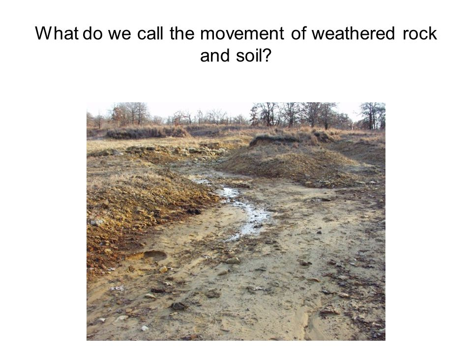 What do we call the movement of weathered rock and soil?