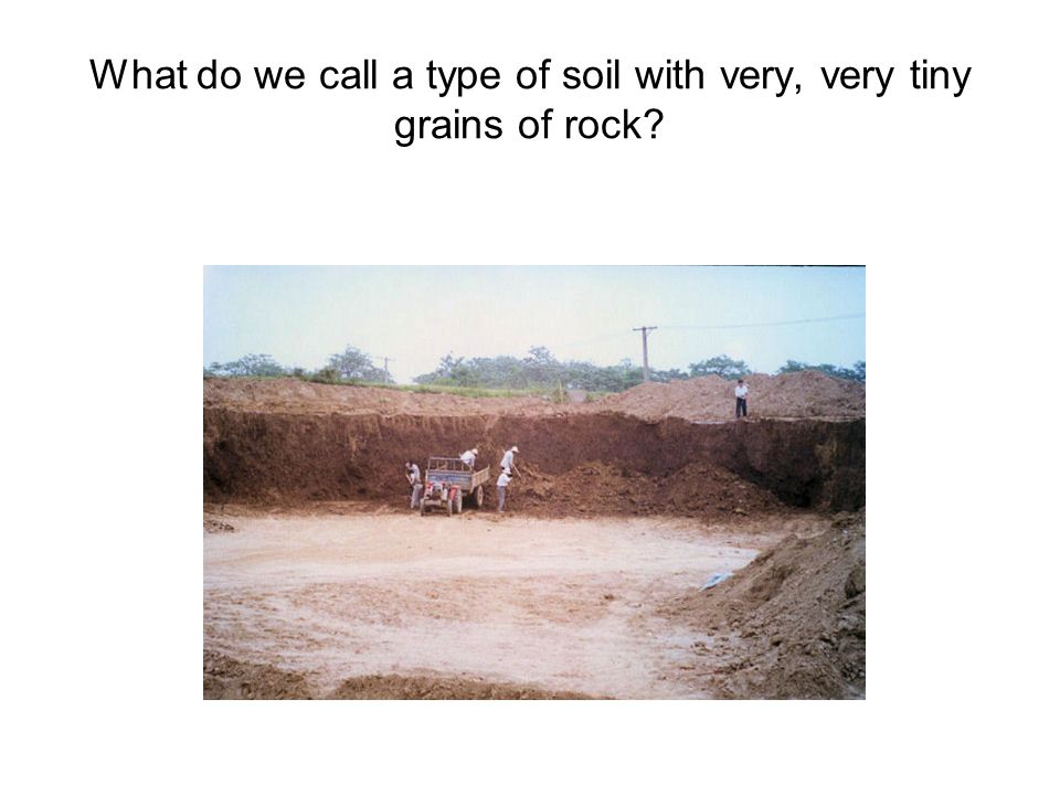 What do we call a type of soil with very, very tiny grains of rock?