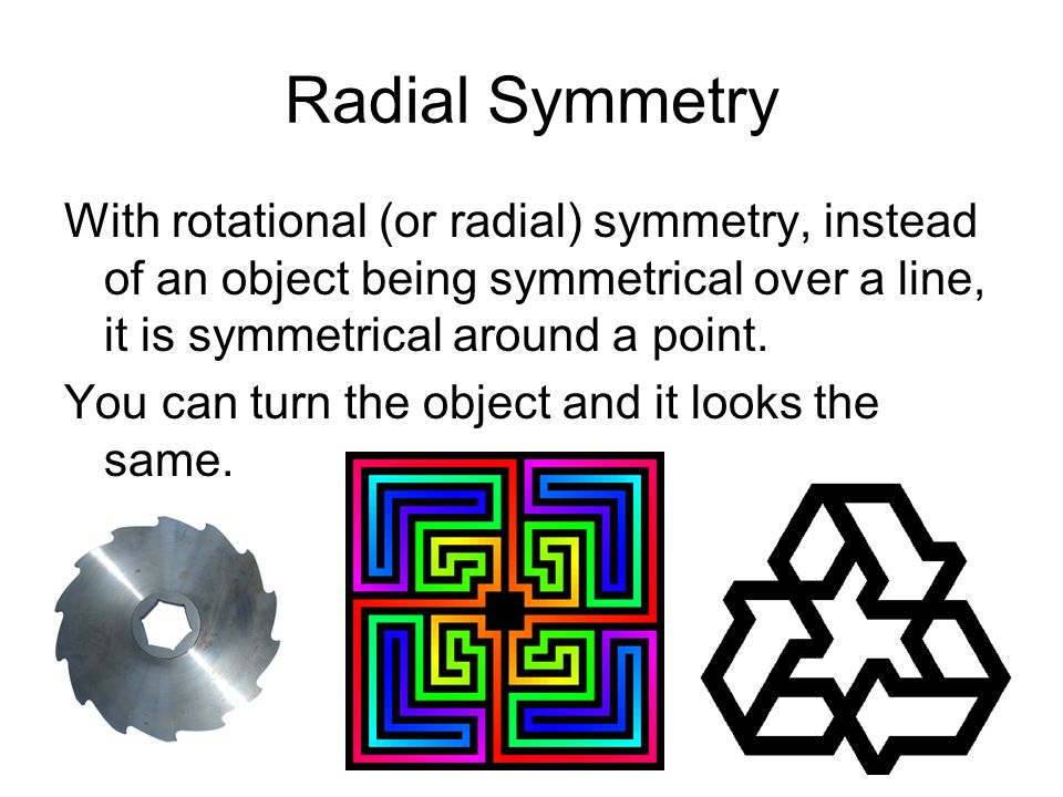 Radial Symmetry With rotational (or radial) symmetry, instead of an object being symmetrical over a line, it is symmetrical around a point. You can tu