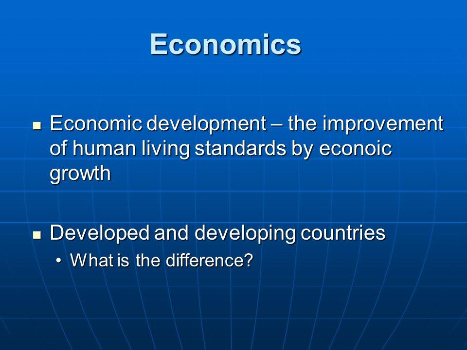 Economics Economic development – the improvement of human living standards by econoic growth Economic development – the improvement of human living st