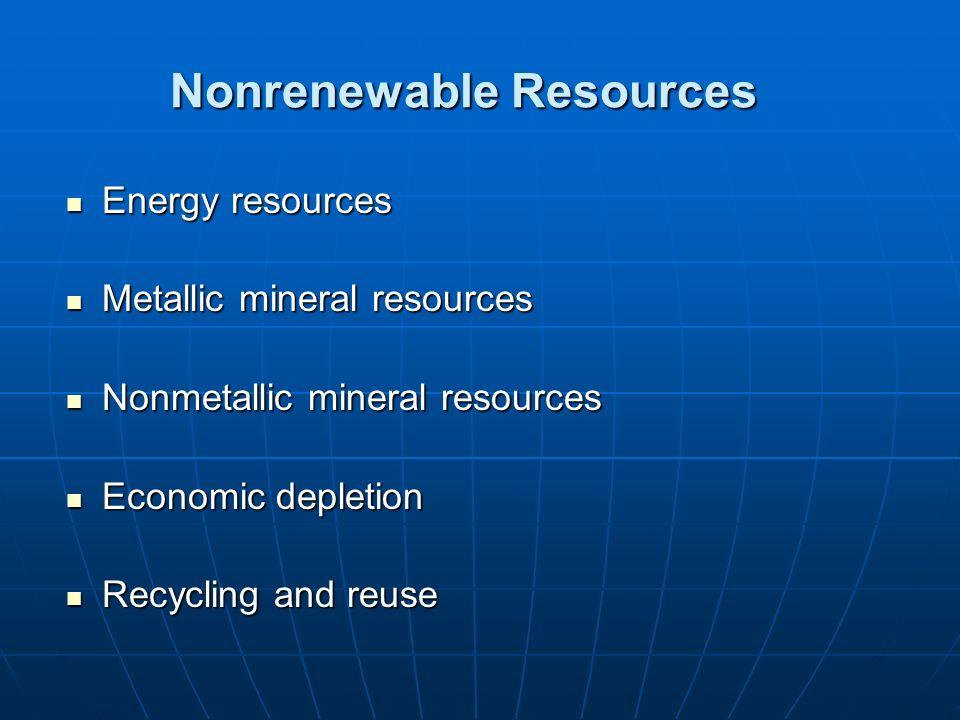 Nonrenewable Resources Energy resources Energy resources Metallic mineral resources Metallic mineral resources Nonmetallic mineral resources Nonmetall