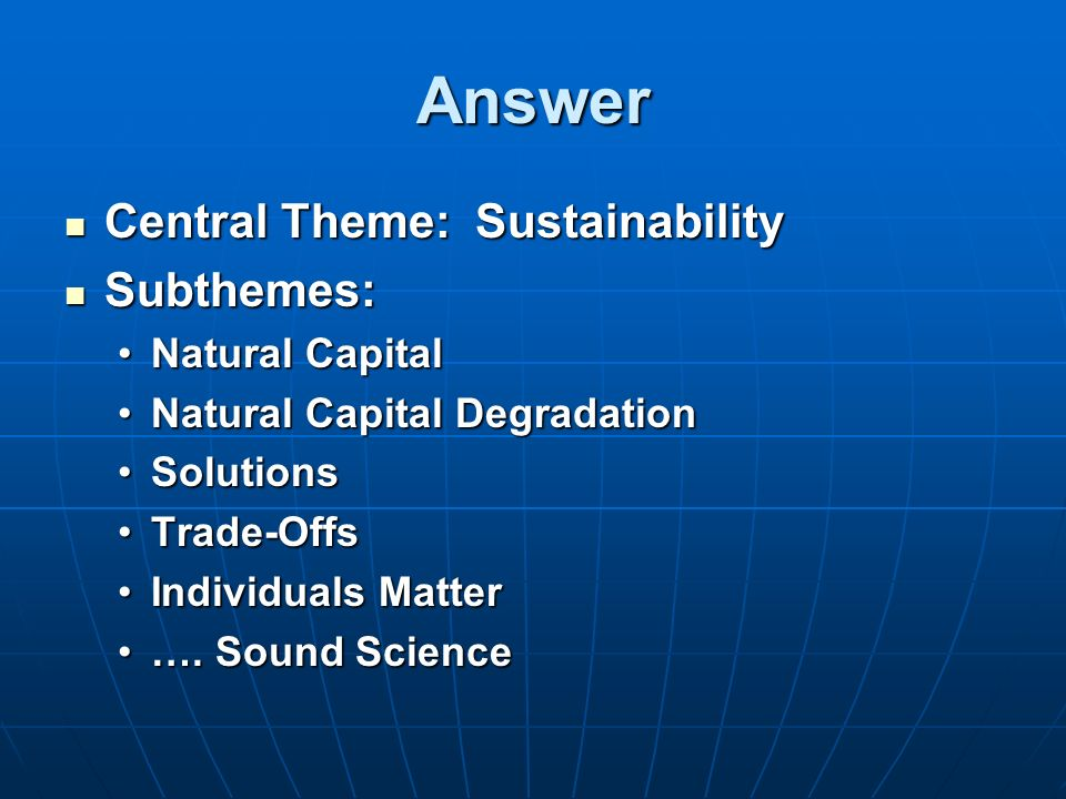 Answer Central Theme: Sustainability Central Theme: Sustainability Subthemes: Subthemes: Natural CapitalNatural Capital Natural Capital DegradationNat