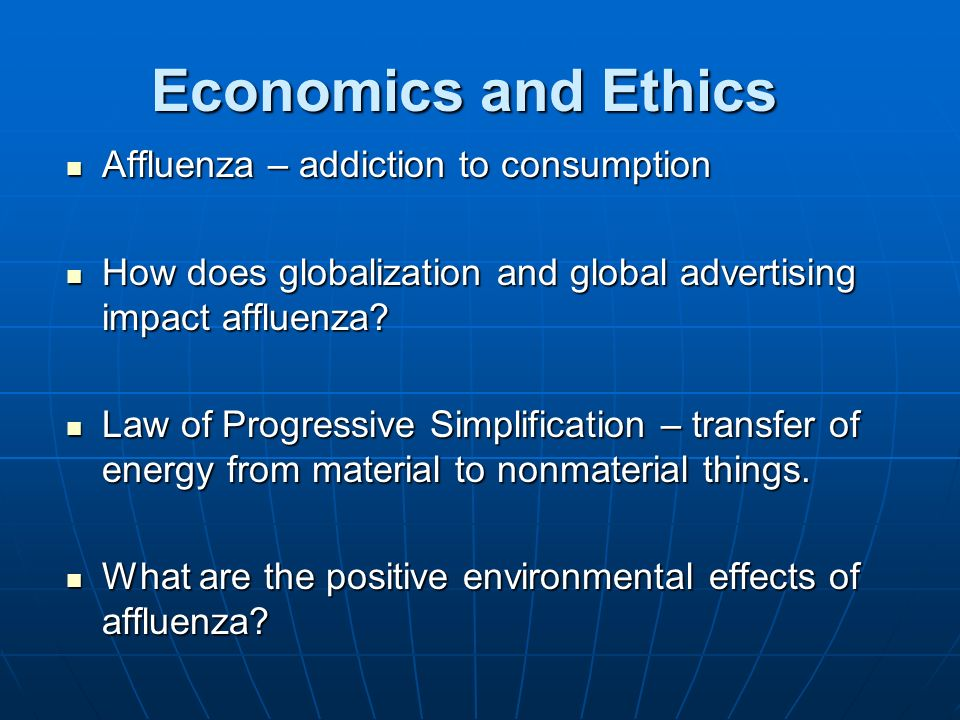 Economics and Ethics Affluenza – addiction to consumption Affluenza – addiction to consumption How does globalization and global advertising impact af