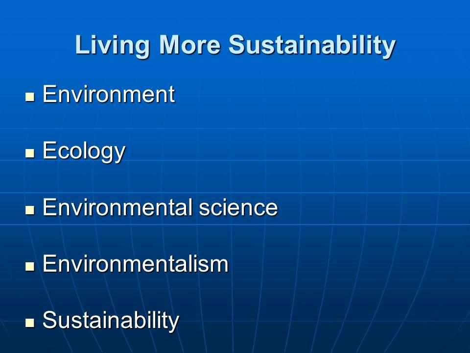 Living More Sustainability Environment Environment Ecology Ecology Environmental science Environmental science Environmentalism Environmentalism Susta