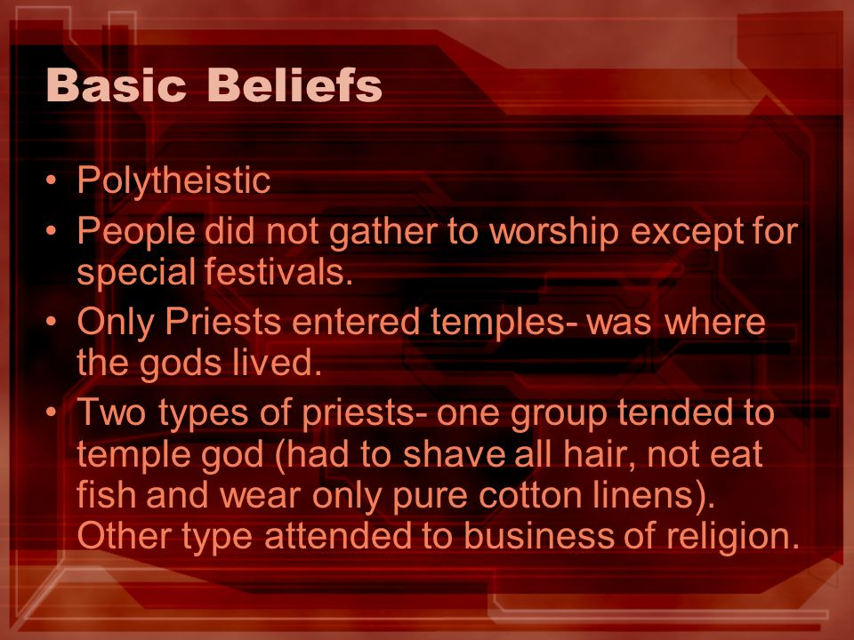 Basic Beliefs Polytheistic People did not gather to worship except for special festivals.