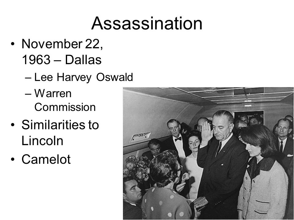 Assassination November 22, 1963 – Dallas –Lee Harvey Oswald –Warren Commission Similarities to Lincoln Camelot