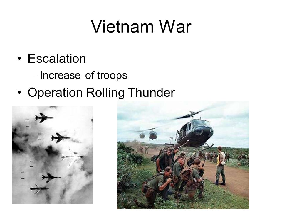 Vietnam War Escalation –Increase of troops Operation Rolling Thunder