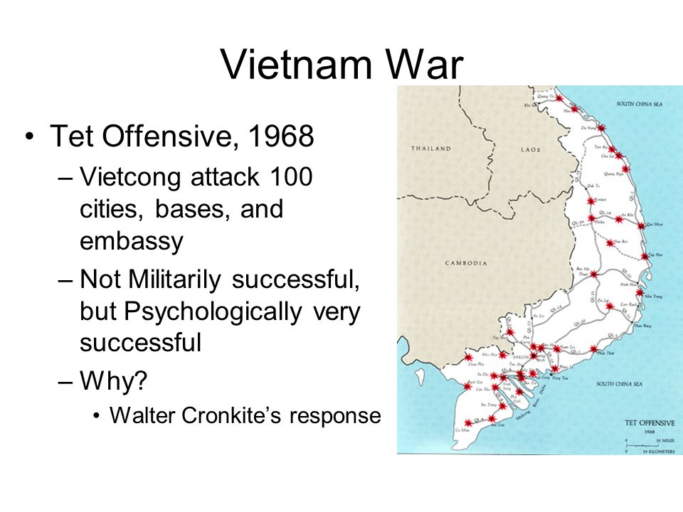 Vietnam War Tet Offensive, 1968 –Vietcong attack 100 cities, bases, and embassy –Not Militarily successful, but Psychologically very successful –Why.