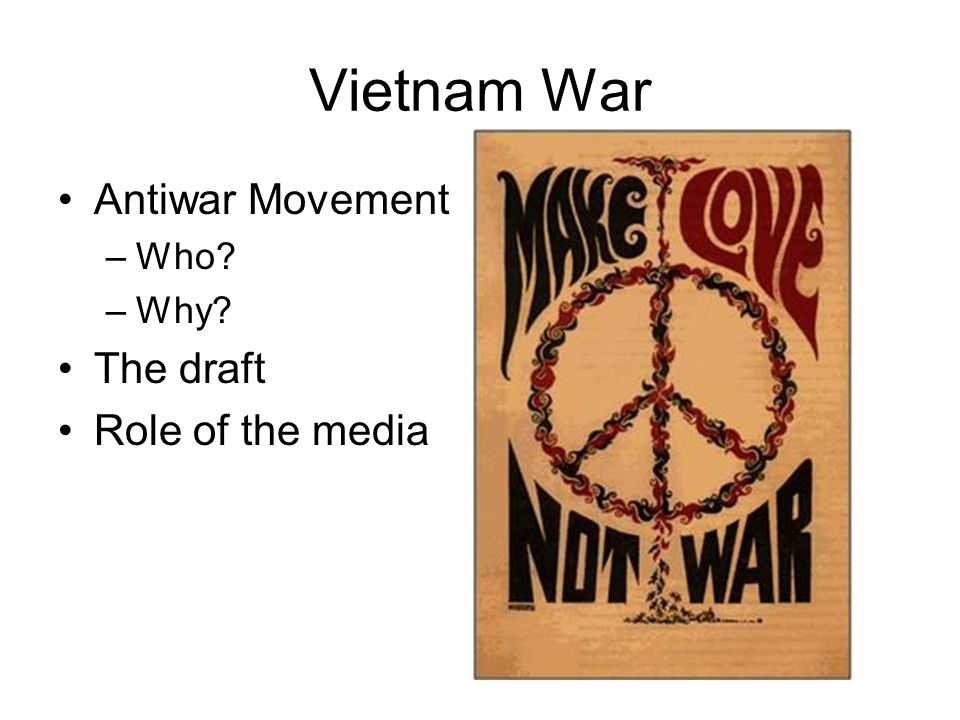 Vietnam War Antiwar Movement –Who –Why The draft Role of the media