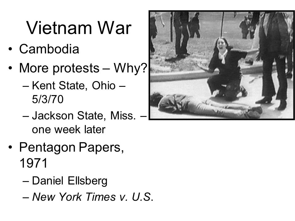 Vietnam War Cambodia More protests – Why. –Kent State, Ohio – 5/3/70 –Jackson State, Miss.