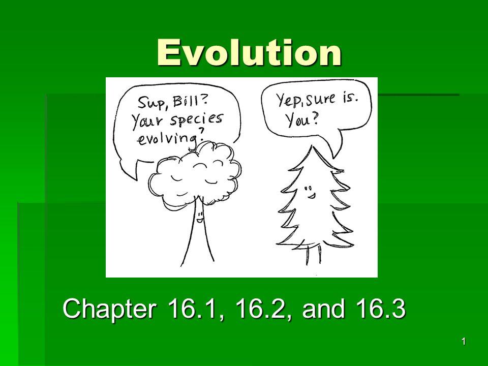 Evolution Evolution Chapter 16.1, 16.2, and 16.3 1