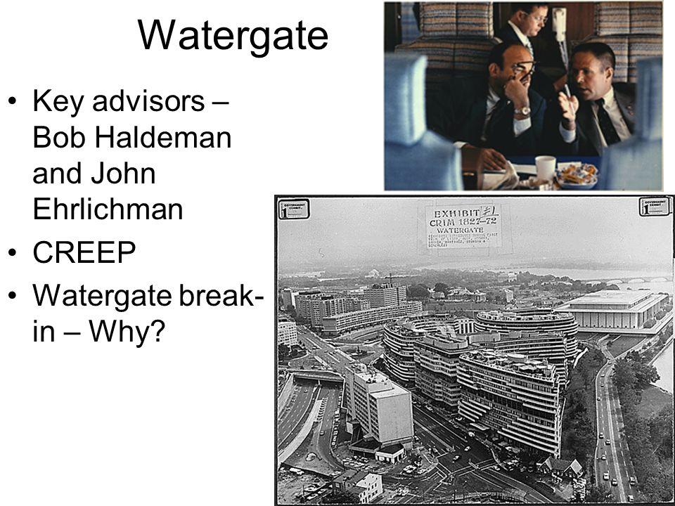 Watergate Key advisors – Bob Haldeman and John Ehrlichman CREEP Watergate break- in – Why?