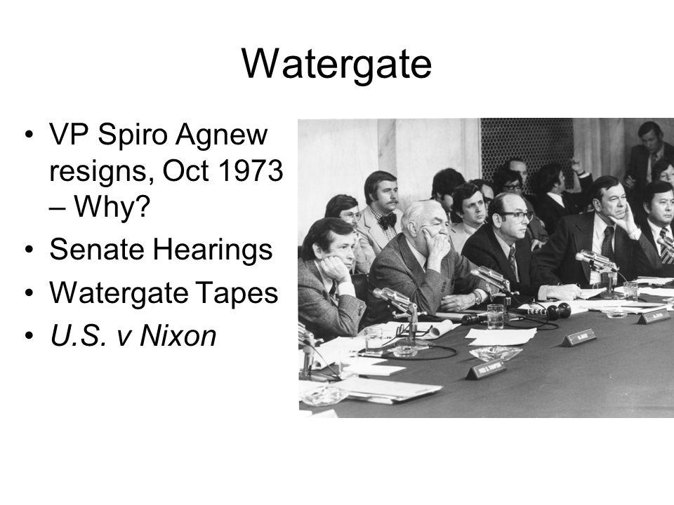 Watergate VP Spiro Agnew resigns, Oct 1973 – Why? Senate Hearings Watergate Tapes U.S. v Nixon