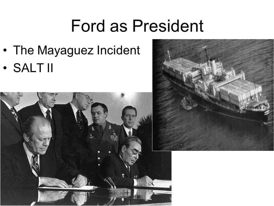 Ford as President The Mayaguez Incident SALT II