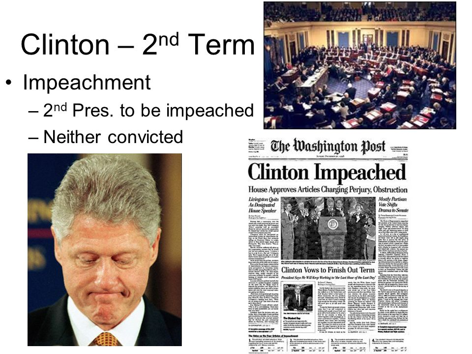 Clinton – 2 nd Term Impeachment –2 nd Pres. to be impeached –Neither convicted