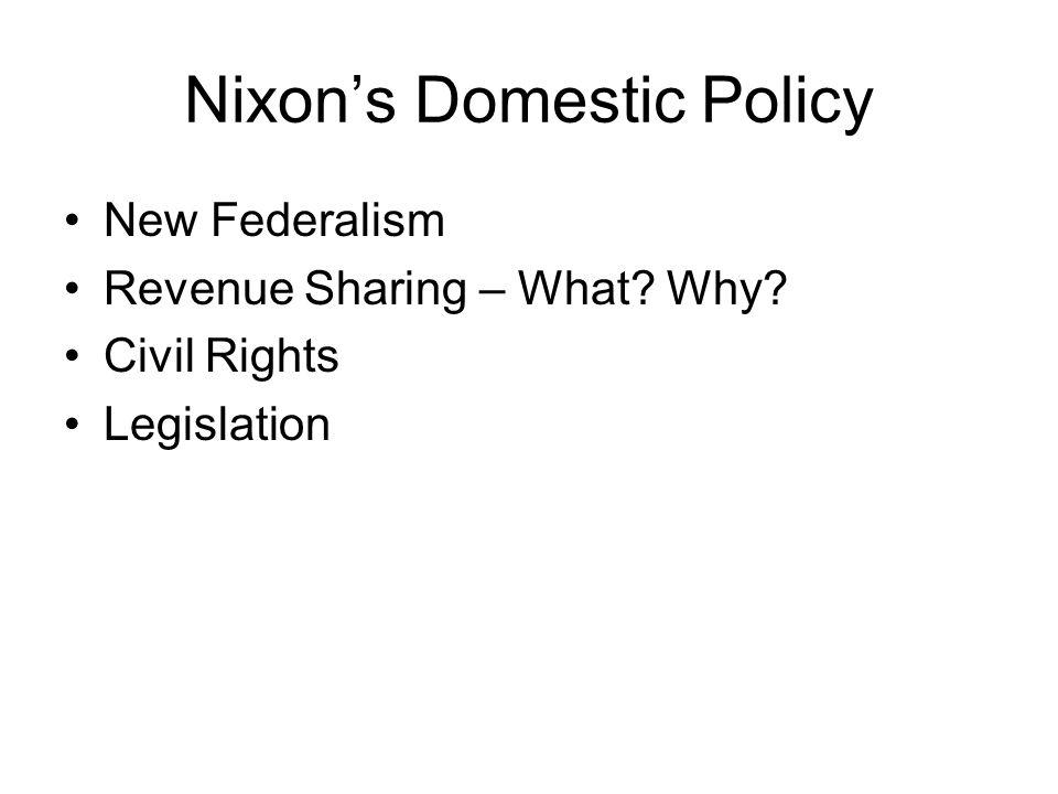 Nixons Domestic Policy New Federalism Revenue Sharing – What? Why? Civil Rights Legislation