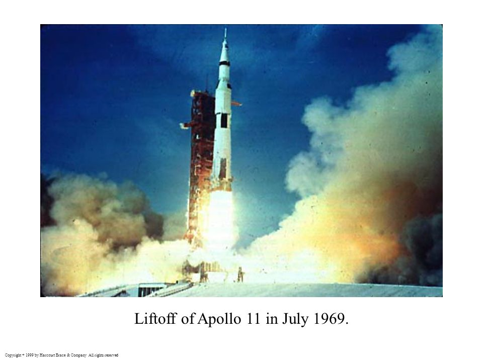 Liftoff of Apollo 11 in July 1969. Copyright + 1999 by Harcourt Brace & Company All rights reserved