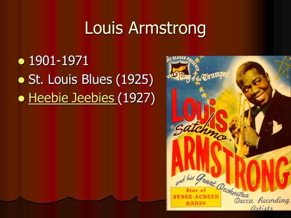 Louis Armstrong 1901-1971 1901-1971 St. Louis Blues (1925) St.
