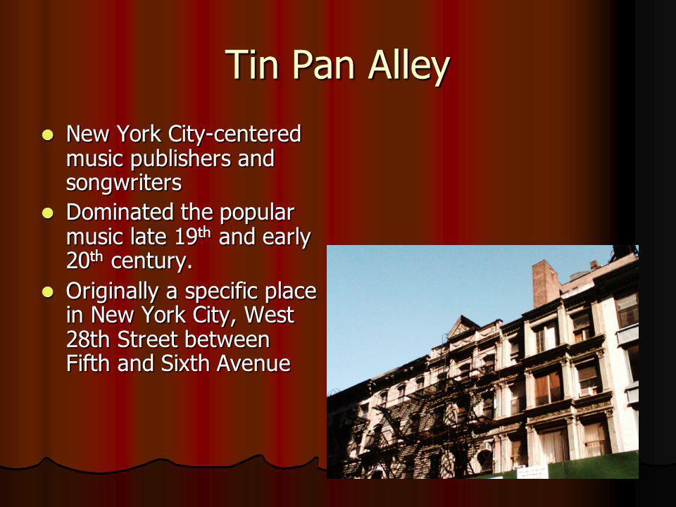 Tin Pan Alley New York City-centered music publishers and songwriters New York City-centered music publishers and songwriters Dominated the popular mu