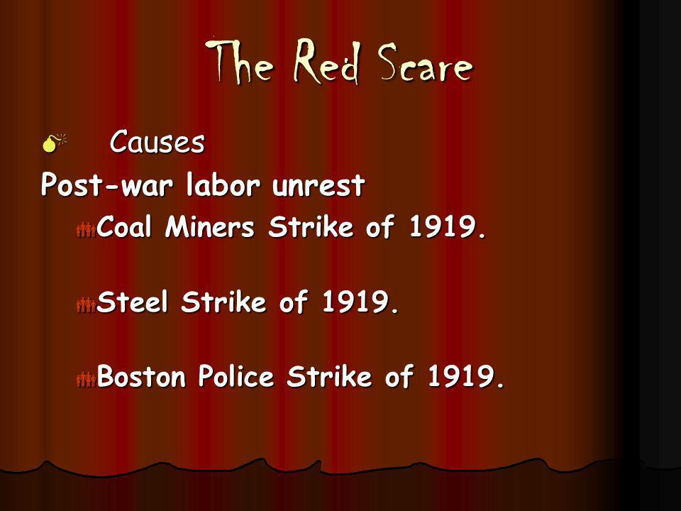 The Red Scare Causes Causes Post-war labor unrest Coal Miners Strike of 1919. Coal Miners Strike of 1919. Steel Strike of 1919. Steel Strike of 1919.