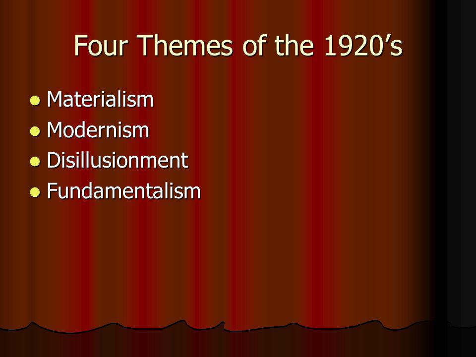 Four Themes of the 1920s Materialism Materialism Modernism Modernism Disillusionment Disillusionment Fundamentalism Fundamentalism