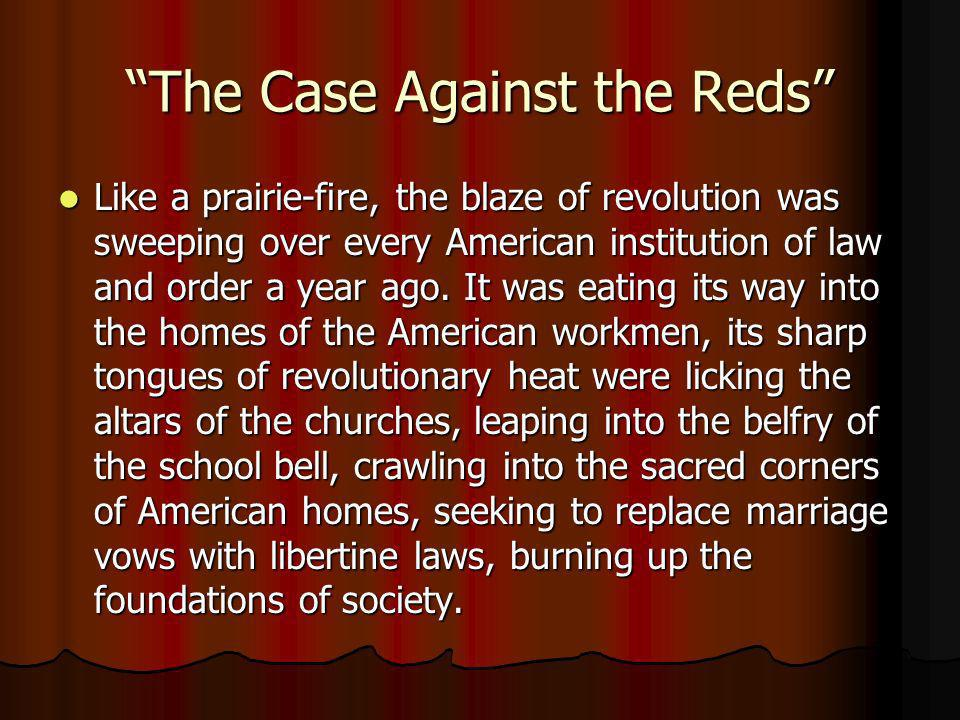 The Case Against the Reds Like Like a prairie-fire, the blaze of revolution was sweeping over every American institution of law and order a year ago.