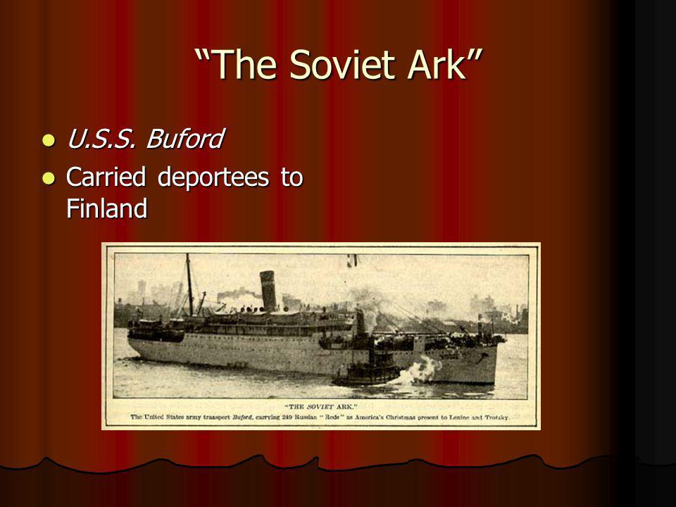 The Soviet Ark U.S.S. Buford U.S.S. Buford Carried deportees to Finland Carried deportees to Finland