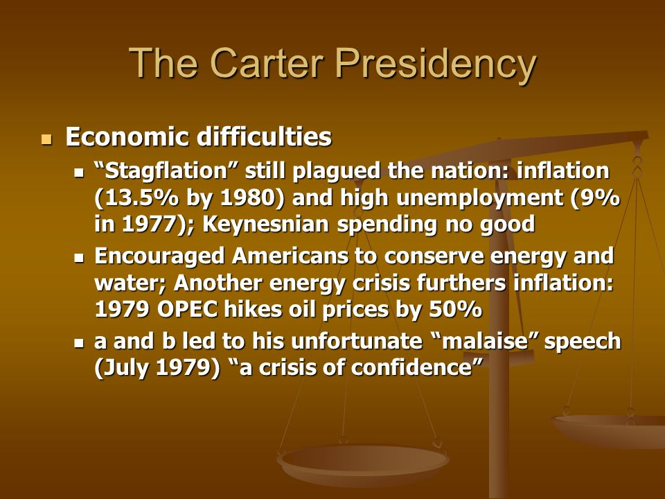 The Carter Presidency Economic difficulties Economic difficulties Stagflation still plagued the nation: inflation (13.5% by 1980) and high unemploymen