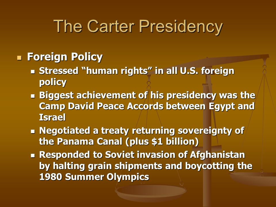 The Carter Presidency Foreign Policy Foreign Policy Stressed human rights in all U.S. foreign policy Stressed human rights in all U.S. foreign policy