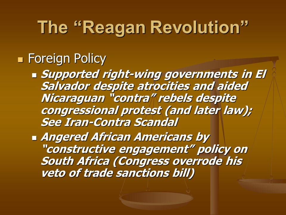 The Reagan Revolution Foreign Policy Foreign Policy Supported right-wing governments in El Salvador despite atrocities and aided Nicaraguan contra reb
