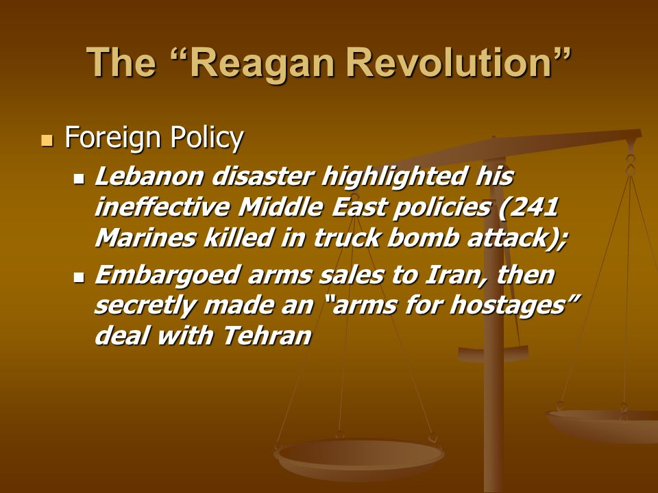 The Reagan Revolution Foreign Policy Foreign Policy Lebanon disaster highlighted his ineffective Middle East policies (241 Marines killed in truck bom