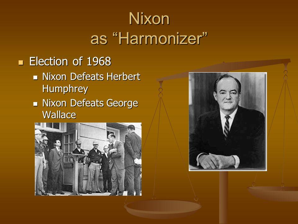 Nixon as Harmonizer Election of 1968 Election of 1968 Nixon Defeats Herbert Humphrey Nixon Defeats Herbert Humphrey Nixon Defeats George Wallace Nixon