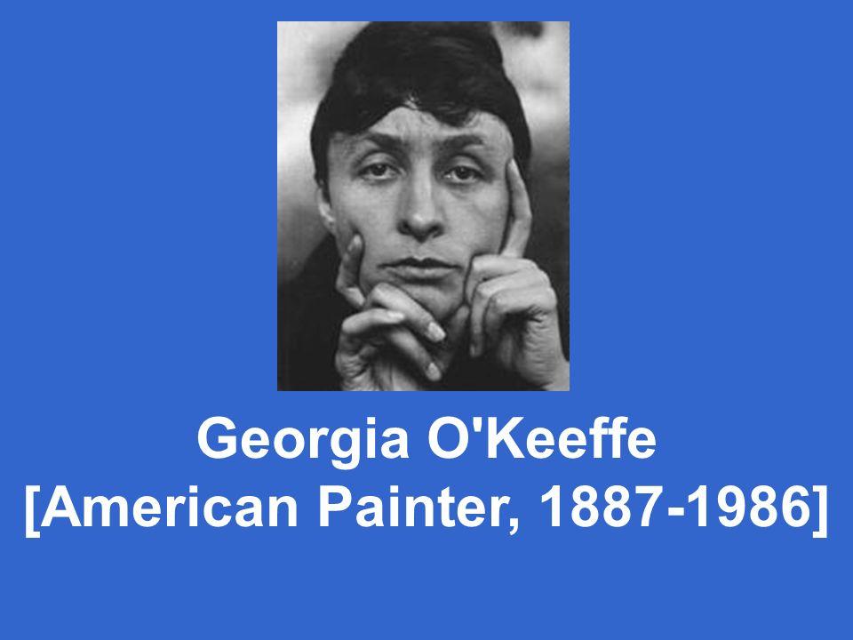 Georgia O Keeffe [American Painter, 1887-1986]