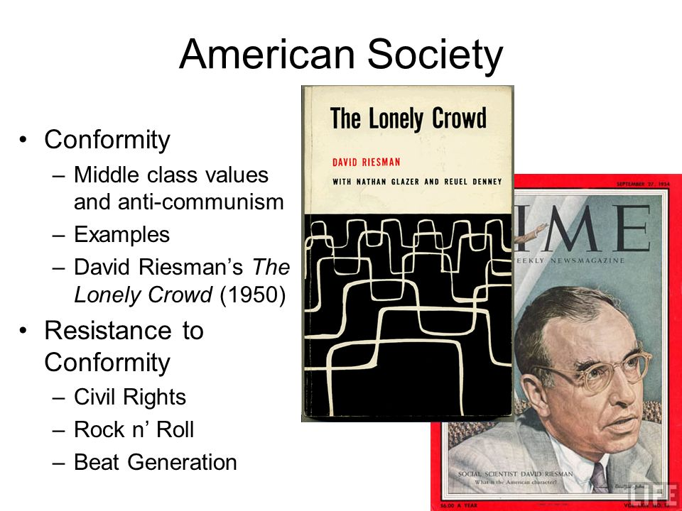 American Society Conformity –Middle class values and anti-communism –Examples –David Riesmans The Lonely Crowd (1950) Resistance to Conformity –Civil Rights –Rock n Roll –Beat Generation