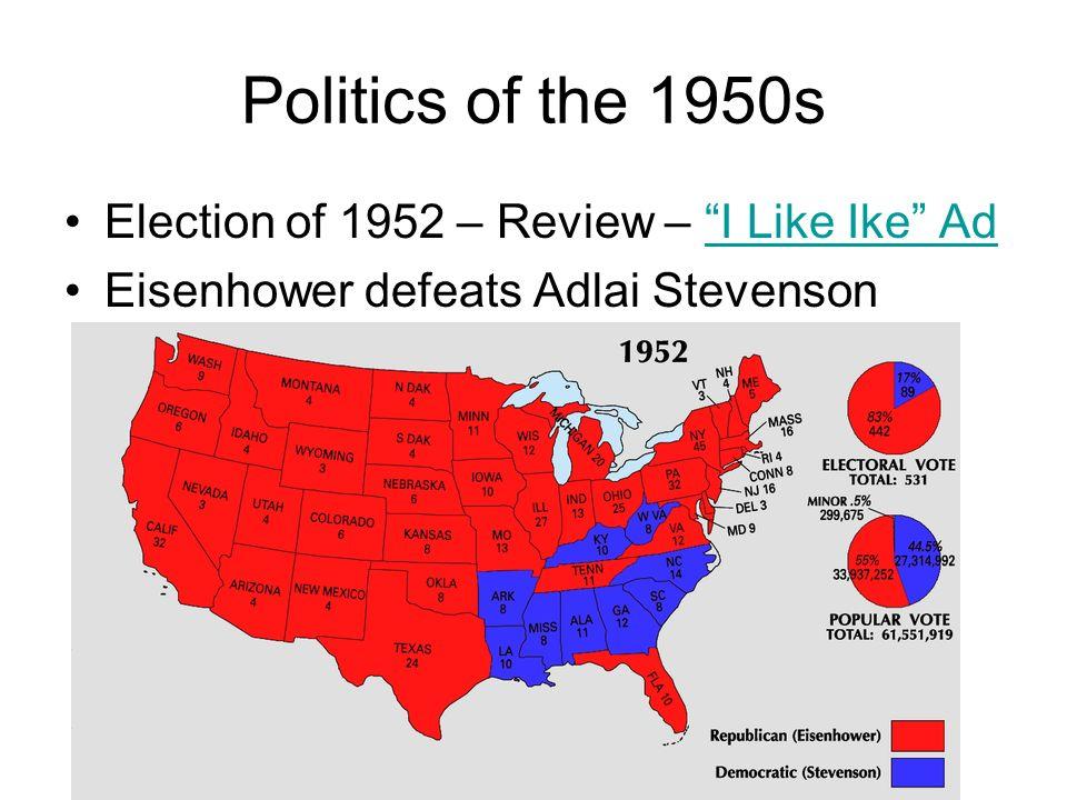 Politics of the 1950s Election of 1952 – Review – I Like Ike AdI Like Ike Ad Eisenhower defeats Adlai Stevenson