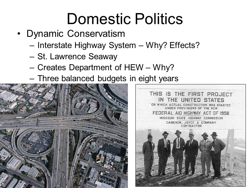 Domestic Politics Dynamic Conservatism –Interstate Highway System – Why.