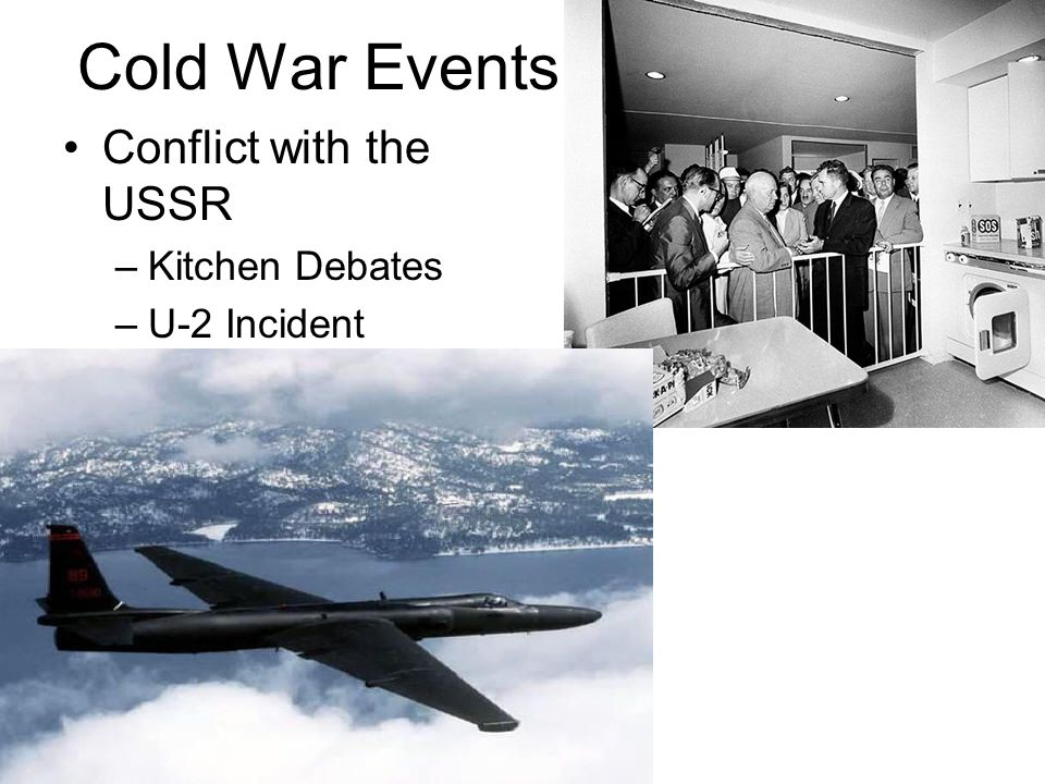 Cold War Events Conflict with the USSR –Kitchen Debates –U-2 Incident