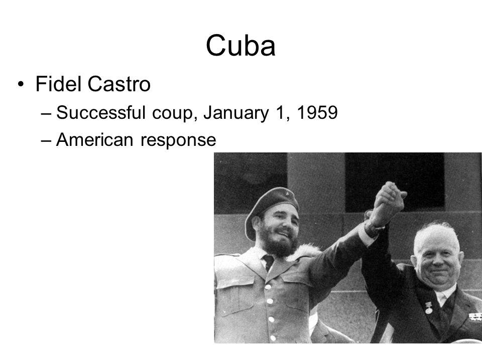 Cuba Fidel Castro –Successful coup, January 1, 1959 –American response