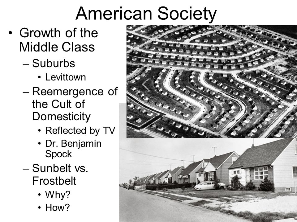 American Society Growth of the Middle Class –Suburbs Levittown –Reemergence of the Cult of Domesticity Reflected by TV Dr.