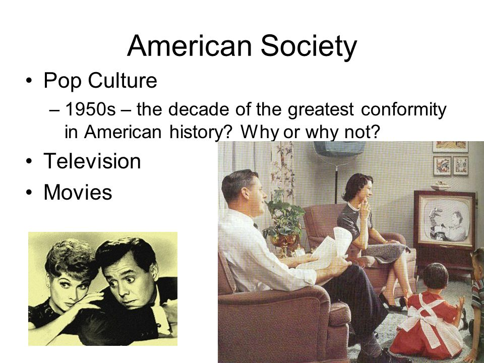 American Society Pop Culture –1950s – the decade of the greatest conformity in American history.