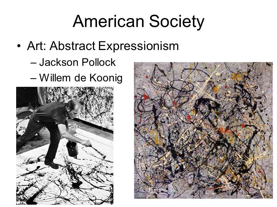 American Society Art: Abstract Expressionism –Jackson Pollock –Willem de Koonig