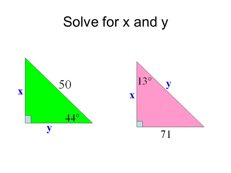 Remember… When you have one side of a right triangle… And one acute angle..