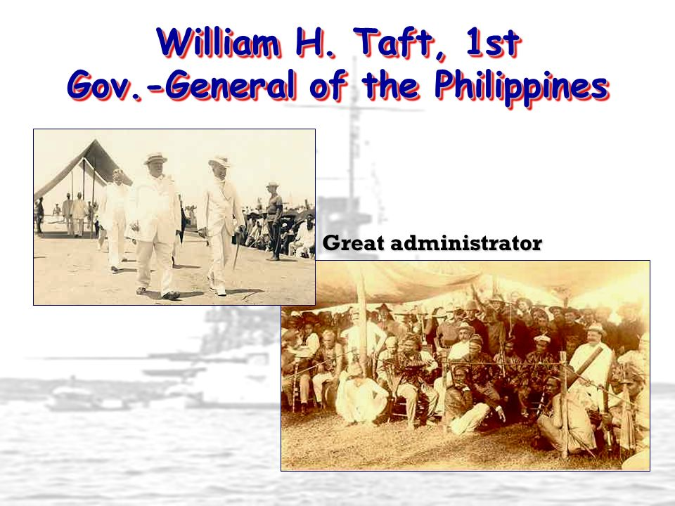 William H. Taft, 1st Gov.-General of the Philippines Great administrator