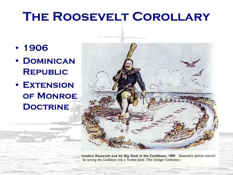 The Roosevelt Corollary 1906 Dominican Republic Extension of Monroe Doctrine