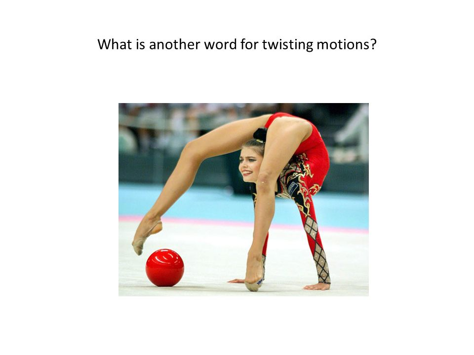 What is another word for twisting motions