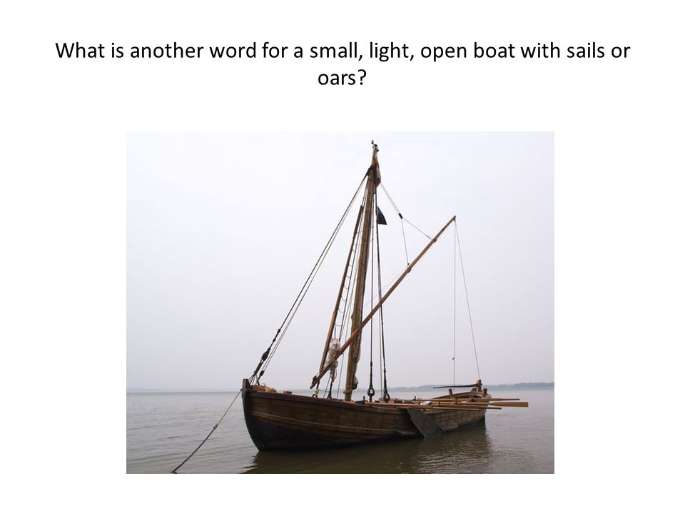 What is another word for a small, light, open boat with sails or oars