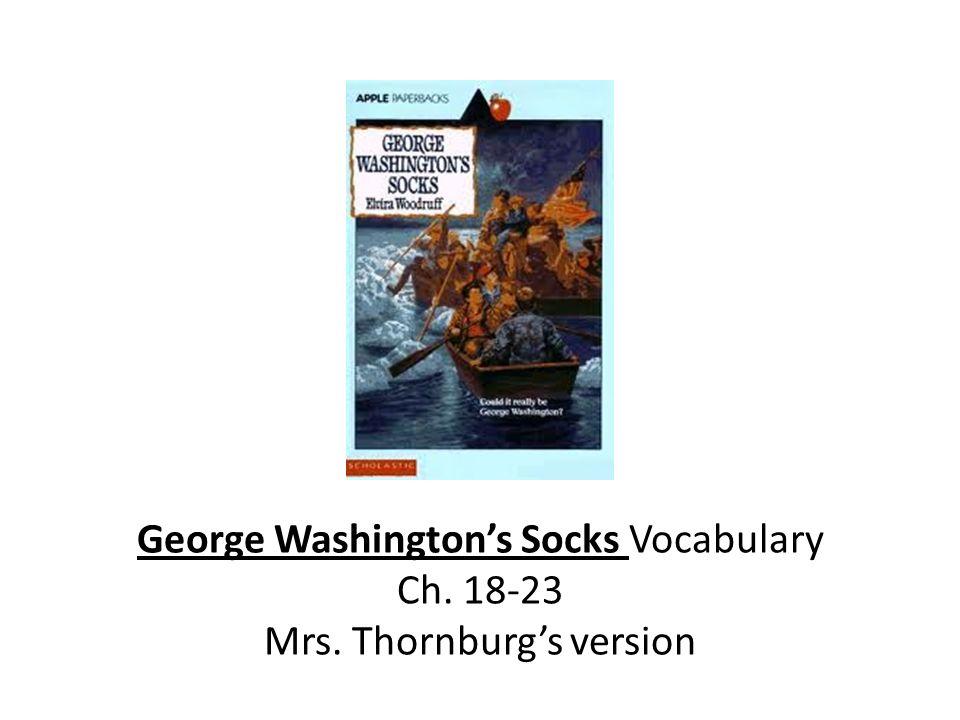 George Washingtons Socks Vocabulary Ch. 18-23 Mrs. Thornburgs version