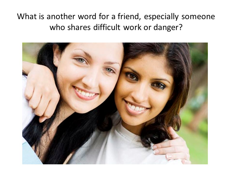 What is another word for a friend, especially someone who shares difficult work or danger?