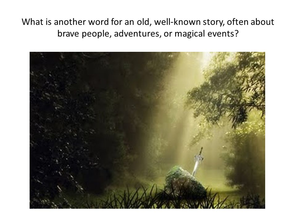 What is another word for an old, well-known story, often about brave people, adventures, or magical events?