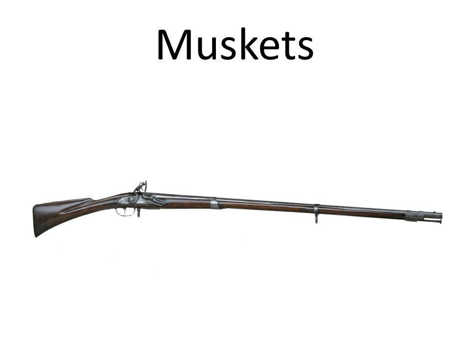 Muskets